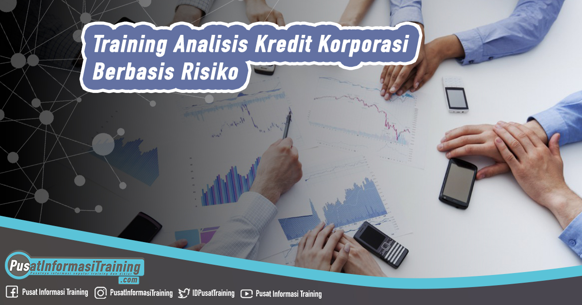 Training Analisis Kredit Korporasi Berbasis Risiko - Training Analisis Kredit Korporasi Berbasis Risiko