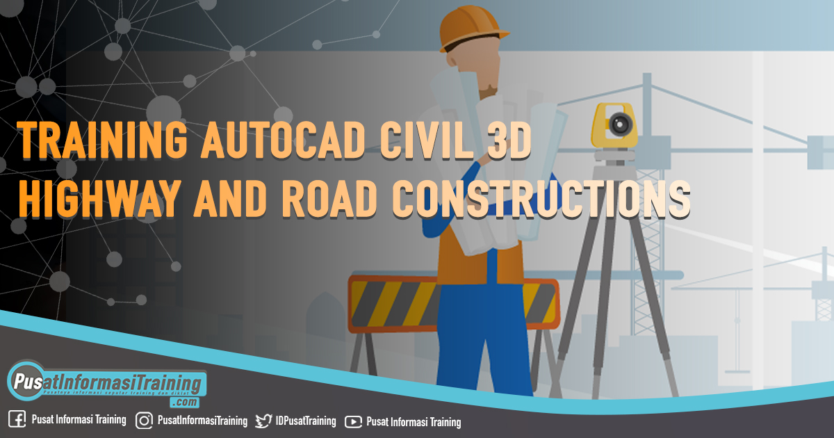 Training Autocad Civil 3D Highway and Road Constructions Fitur Informasi Training Jadwal Jogja Jakarta Bandung Bali Surabaya
