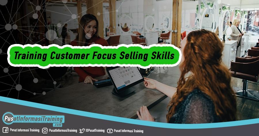 Training Customer Focus Selling Skills Fitur Informasi Training Jadwal Jogja Jakarta Bandung Bali Surabaya  - Training Customer Focus Selling Skills
