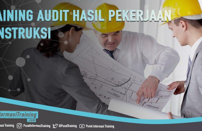 Training Audit Hasil Pekerjaan Konstruksi