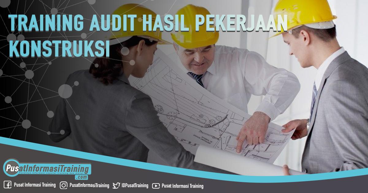 Training Audit Hasil Pekerjaan Konstruksi Fitur Informasi Training Jadwal Pelatihan Jogja Jakarta Bandung Bali Surabaya