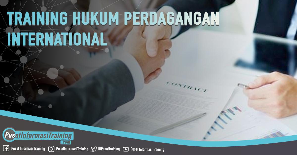 Training Hukum Perdagangan International Fitur Informasi Training Jadwal Pelatihan Jogja Jakarta Bandung Bali Surabaya