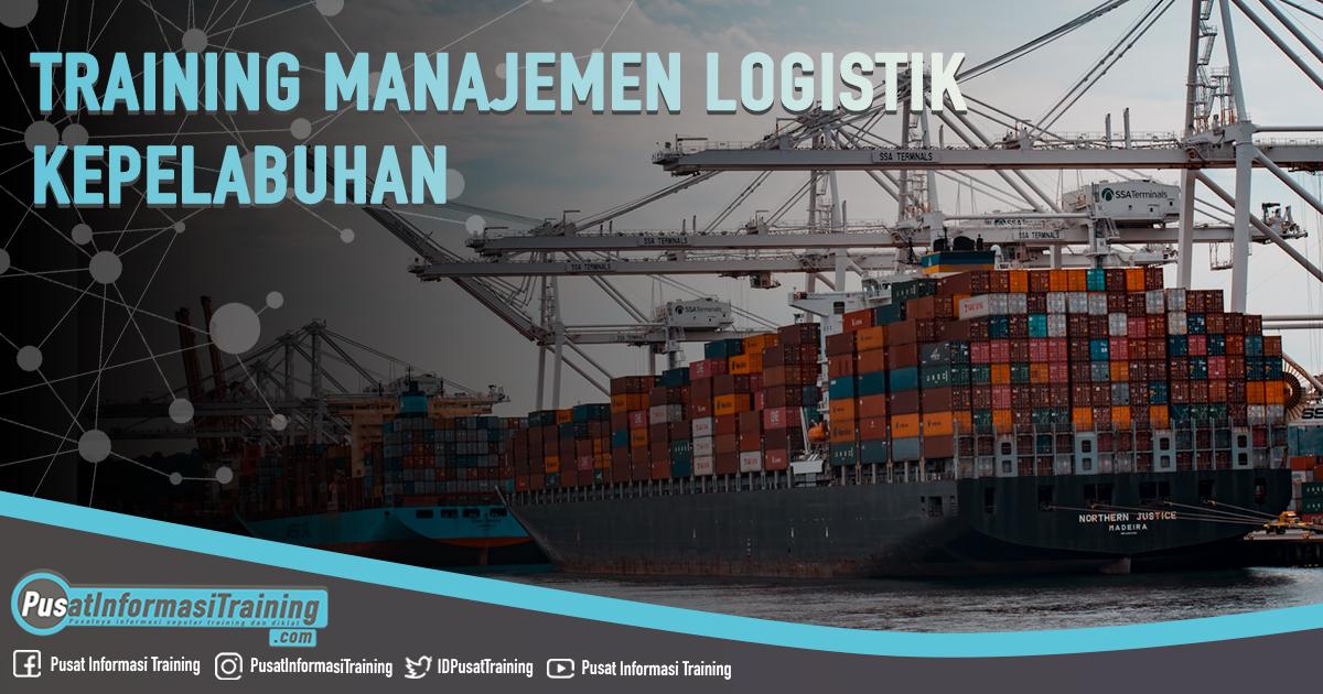 Training Manajemen Logistik Kepelabuhan Fitur Informasi Training Jadwal Pelatihan Jogja Jakarta Bandung Bali Surabaya