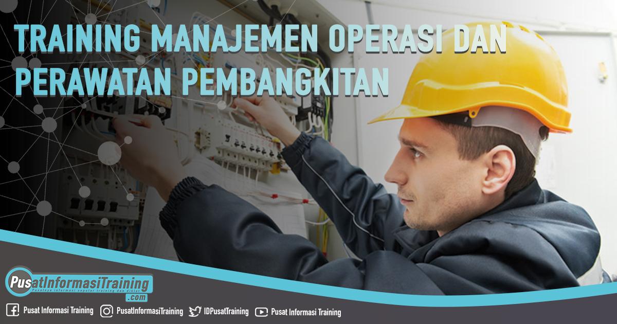 Training Manajemen Operasi dan Perawatan Pembangkitan Fitur Informasi Training Jadwal Pelatihan Jogja Jakarta Bandung Bali Surabaya