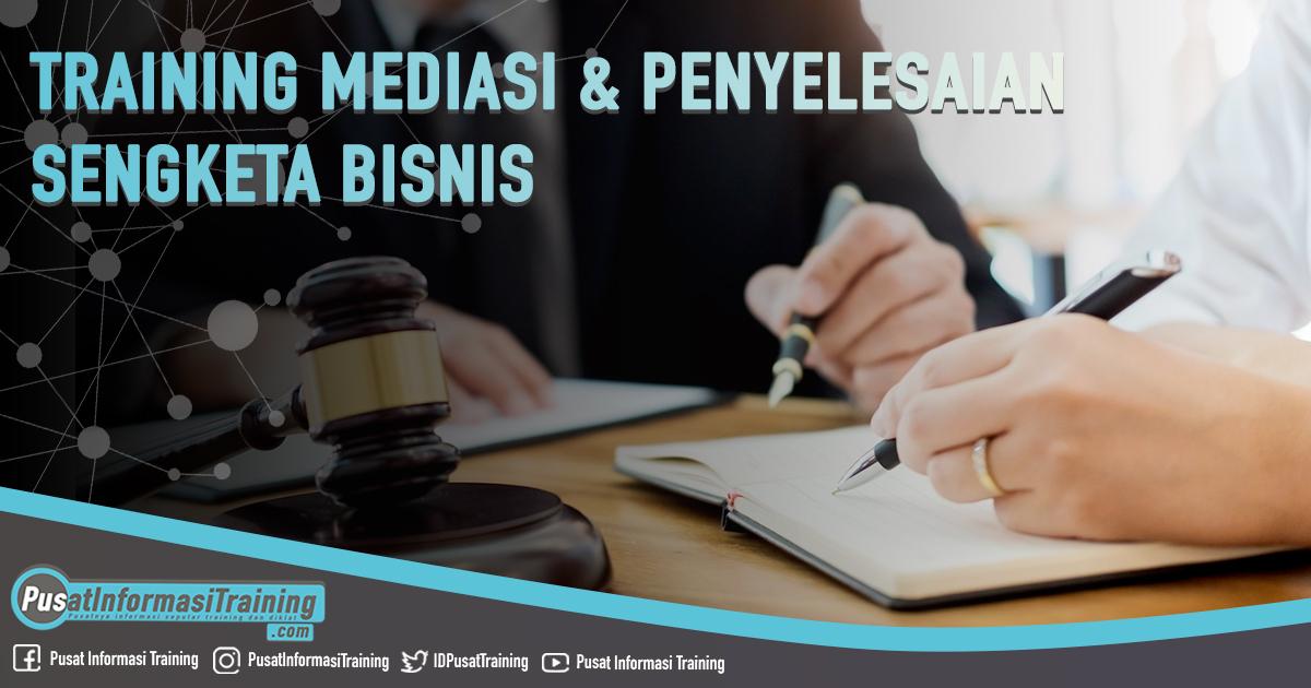Training Mediasi & Penyelesaian Sengketa Bisnis Fitur Informasi Training Jadwal Pelatihan Jogja Jakarta Bandung Bali Surabaya