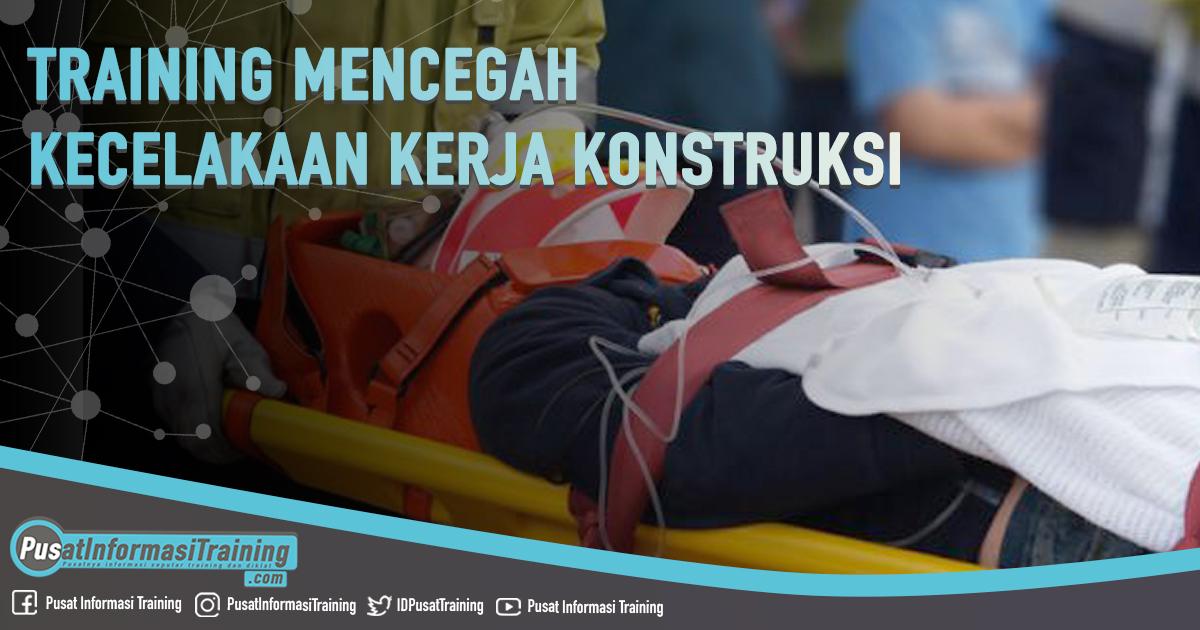Training Mencegah Kecelakaan Kerja Konstruksi Fitur Informasi Training Jadwal Pelatihan Jogja Jakarta Bandung Bali Surabaya