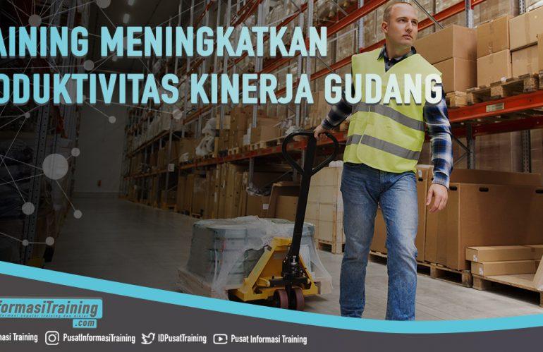 Training Meningkatkan Produktivitas Kinerja Gudang (Advance Warehouse Management)