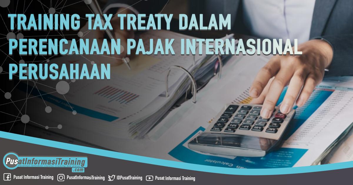 Training Tax Treaty dalam Perencanaan Pajak Internasional Perusahaan Fitur Informasi Training Jadwal Pelatihan Jogja Jakarta Bandung Bali Surabaya