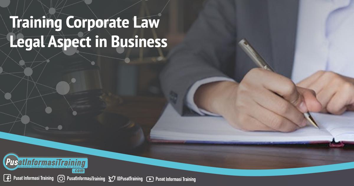 Training Corporate Law Legal Aspect in Business Fitur Informasi Training Jadwal Pelatihan Jogja Jakarta Bandung Bali Surabaya