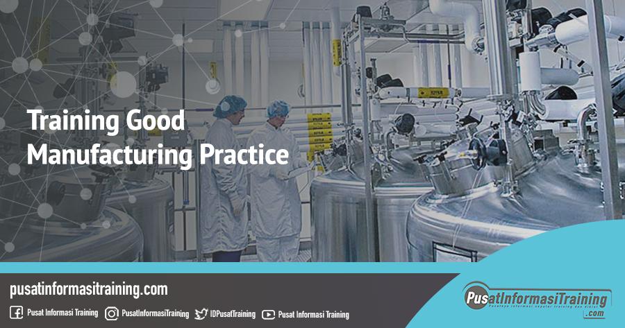 Fitur Informasi Training Good Manufacturing Practice Training Jadwal Pelatihan Jogja Jakarta Bandung Bali Surabaya