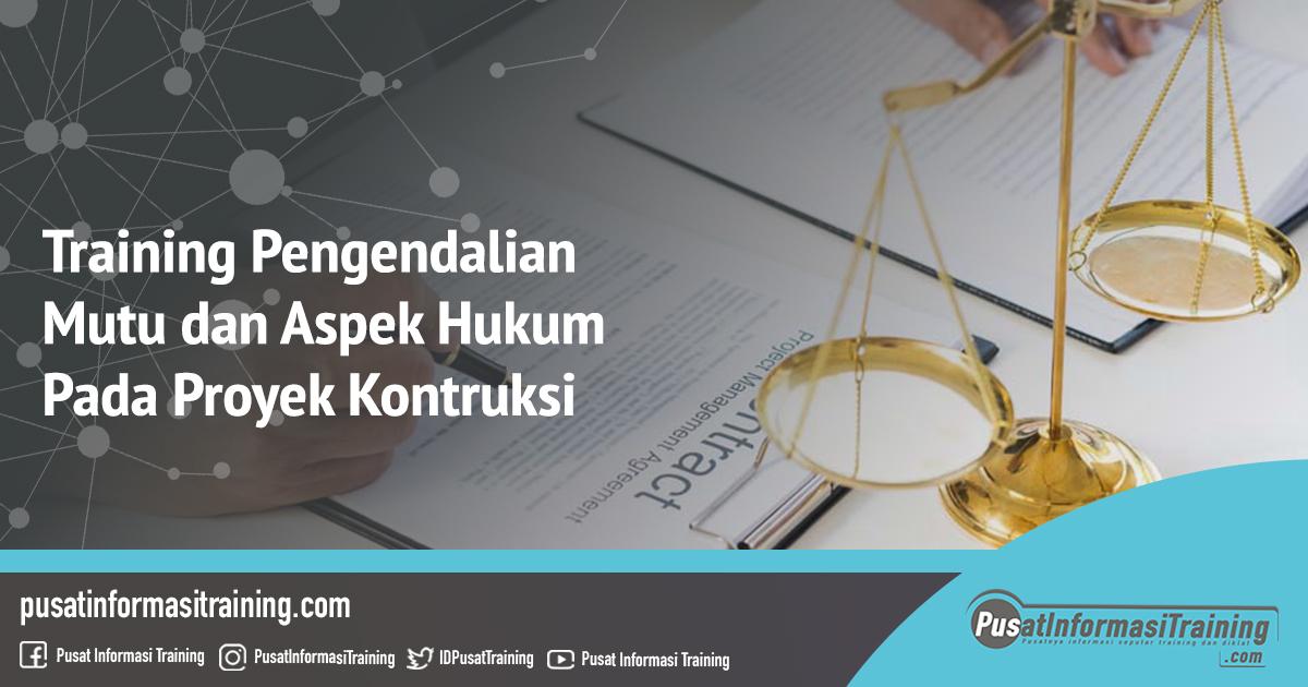 Fitur Informasi Training Pengendalian Mutu dan Aspek Hukum Pada Proyek Kontruksi Jadwal Pelatihan Jogja Jakarta Bandung Bali Surabaya