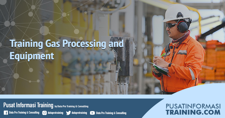 Fitur Training Gas Processing and Equipment Informasi Training Jadwal Pelatihan Jogja Jakarta Bandung Bali Surabaya  - Training Gas Processing and Equipment